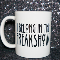 I BELONG IN THE FREAKSHOW COFFEE MUG. AHS AMERICAN HORROR STORIES MUG