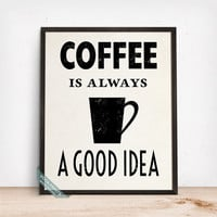 Coffee Is Always A Good Idea Print, Typographic Print, Coffee Art, Wall Print, Kitchen Decor, Coffee Decor, Mothers Day Gift