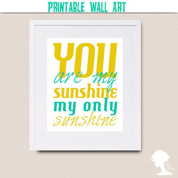 Printable Wall Art 8x10 - You Are My Sunshine, My Only Sunshine in Yellow and Teal on White