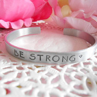 "Be Strong 1/4"" Cuff Bracelet Made To Order Cuff Can Be Customized And Personalized"