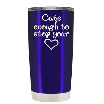 Cute Enough to Stop on Translucent Intense Blue 20 oz Tumbler Cup