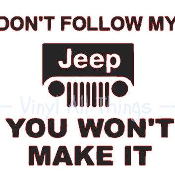 Don't follow my JEEP, you wont make it Sticker/Decal