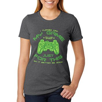 Turned Off My Game For This Womens Soft Heather T Shirt