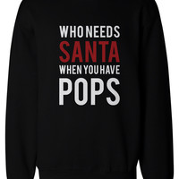 Who Needs Santa When You Have Pops Sweatshirts for Grandpa Christmas Gifts