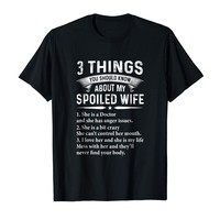 3 Things You Should Know About My Spoiled Wife Doctor Shirt