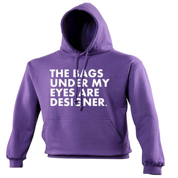123t USA The Bags Under My Eyes Are Designer Funny Hoodie