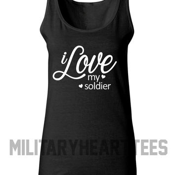 I Love my Soldier Tank Top Shirt, Army, Air Force, Marines, Navy, Military Wife, Fiance, Girlfriend, Workout