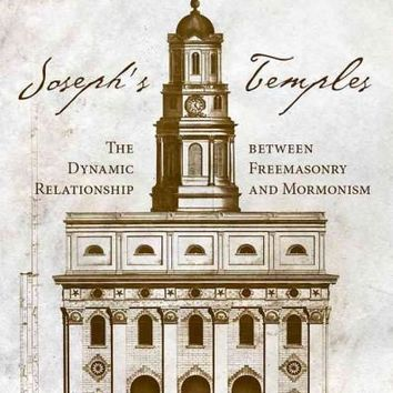 Joseph's Temples: The Dynamic Relationship Between Freemasonry and Mormonism