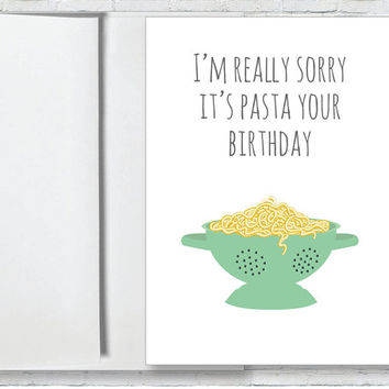 Belated Birthday Greeting Card - Pasta Card - Late Birthday Greeting Card - Witty, Funny & Punny!