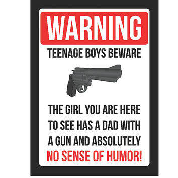 """Warning Teenage Boys Beware - The Girl You Are Here To See Has A Dad With A Gun And Absolutely No Sense Of Humor!"" Gun Rights Sign"
