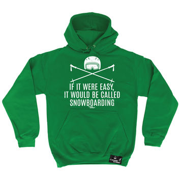Powder Monkeez If It Were Easy It Would Be Called Snowboarding Skiing Hoodie