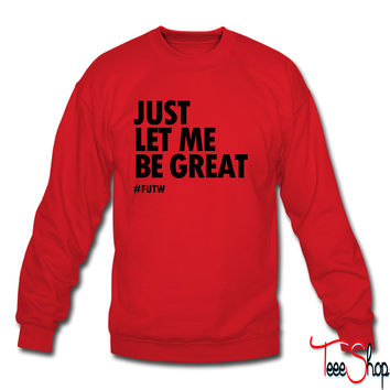 LET ME BE GREAT 3 sweatshirt
