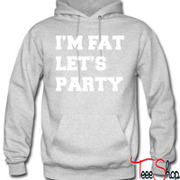 I'm Fat Let's Party Funny Design hoodie