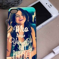 Who Says Selena Gomez | Singer | iPhone 4 4S 5 5S 5C 6 6+ Case | Samsung Galaxy S3 S4 S5 Cover | HTC Cases