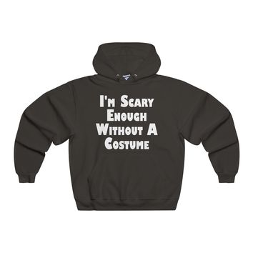 I'm Scary Enough Without A Costume Hoodie