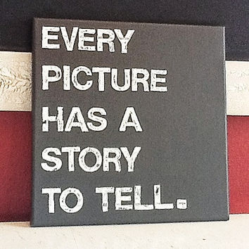 12X12 Canvas Sign - Every Picture Has A Story To Tell, Typography Word Art, Gift, Decoration, Dark Gray and White