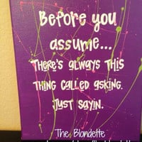 Before you assume. Theres always this thing called asking. Just Saying. 9 x 12 inch canvas. Quote canvas. Classroom. Bedroom. Playroom.