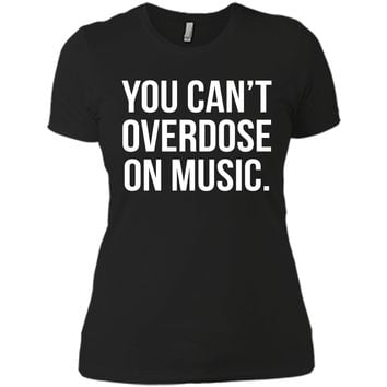 Can't Overdose On Music Quote T-Shirt