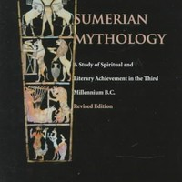Sumerian Mythology: A Study of Spiritual and Literary Achievement in the Third Millennium B.C.