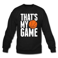 basketball - that's my game Sweatshirt