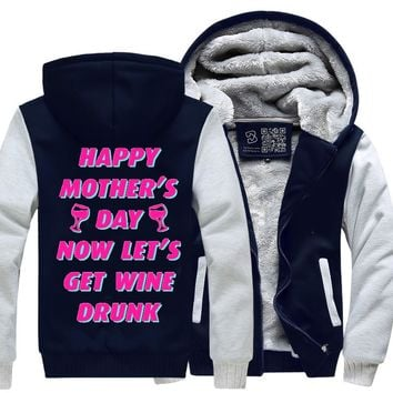 Happy Mother's Day Now Let's Get Wine Drunk, Mother's Day Fleece Jacket