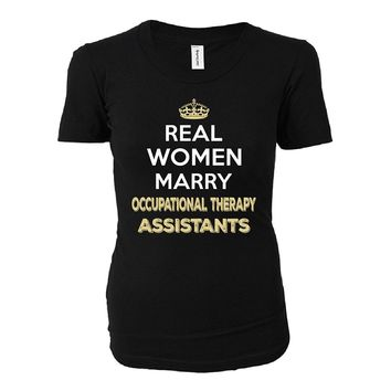 Real Women Marry Occupational Therapy Assistants. Cool Gift - Ladies T-shirt