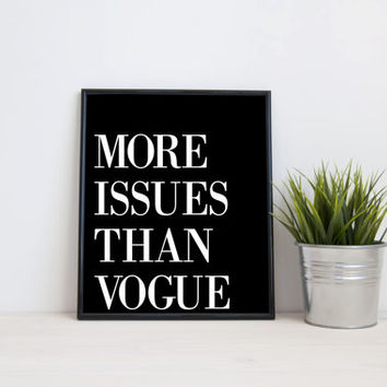 More issues than vogue, 8x10 digital print, black and white quote, instant printable poster, typography wall art home decor digital download