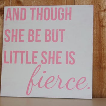 And though she be but little she is fierce Shakespeare quote - Little girl's sign 12x12""