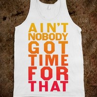 Ain't Nobody Got Time For That (Tank)-Unisex White Tank
