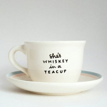 She's Whiskey in a Teacup, Under 25, Gift for Her, Funny Quote Teacup and Saucer, 6 oz White, Dishwasher Safe