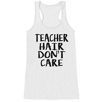 Funny Teacher Shirt - Teacher Hair Don't Care - Teacher Gift - Teacher Appreciation Gift - Gift for Teacher Appreciation - White Tank Top