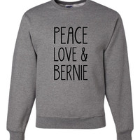 Peace Love & Bernie Election Sweatshirt Jerzees Brand Oxford Crewneck Bernie Sweatshirt