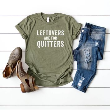 Leftovers are for Quitters Thanksgiving Graphic Tee