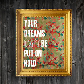 Your Dreams Can't Be Put On Hold QuotePrint Wall Decor - 8x10/11x14/13x19