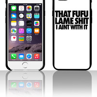 That Fufu Lame Shit I Aint With It 5 5s 6 6plus phone cases