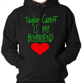 Taylor Caniff is my Boyfriend Hooded Sweatshirt