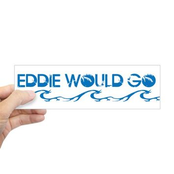 SURFER SLANG: EDDIE WOULD GO BUMPER BUMPER STICKER