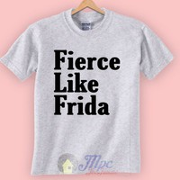 Fierce Like Frida Kahlo T Shirt – Mpcteehouse.com