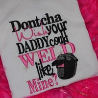 Dontcha wish your daddy could weld like mine embroidered t-shirt