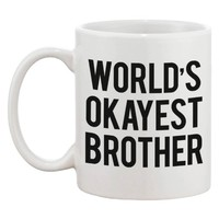 Funny Ceramic Coffee Mug With Bold Statement - World's Okayest Brother Ever