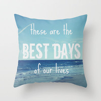These Are the Best Days of Our Lives Throw Pillow by Shawn Terry King | Society6