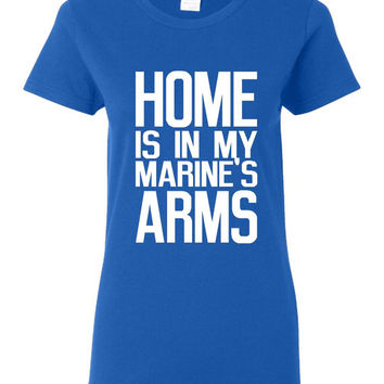 Home Is In My Marines Arms Tshirts. Awesome Marines Shirts For Wives & Girlfriends. Shirt Ladies and Unisex Style Shirt. Makes a Great Gift
