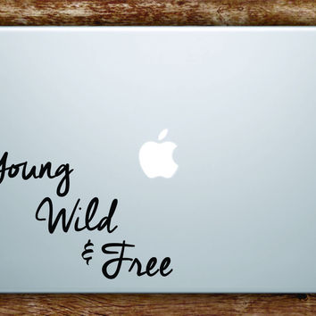 Young Wild and Free Laptop Decal Sticker Vinyl Art Quote Macbook Apple Decor Music Adventure Travel Wanderlust