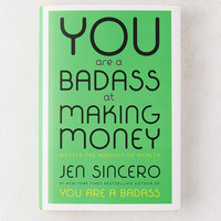 You Are a Badass at Making Money: Master the Mindset of Wealth By Jen Sincero | Urban Outfitters