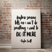 "PRINTABLE""Anytime Someone Tells Me I Can't Do Something, I Want To Do it More""Taylor Swift Quote Instant Download Motivational Print Poster"