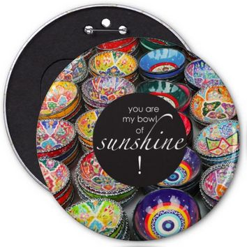 You Are My Bowl of Sunshine! 6 Inch Round Button