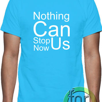 Nothing can stop us now, T-shirt  design,  unique design, all sizes. great gift