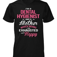 Dental Hygienist, Mother Happy & Exhausted - Unisex Tshirt