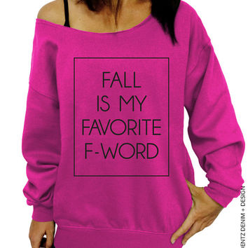 Fall Is My Favorite F - Word - Pink Slouchy Oversized Sweatshirt