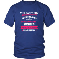 Welder Shirt - You can't buy happiness but you can become a Welder and that's pretty much the same thing Profession